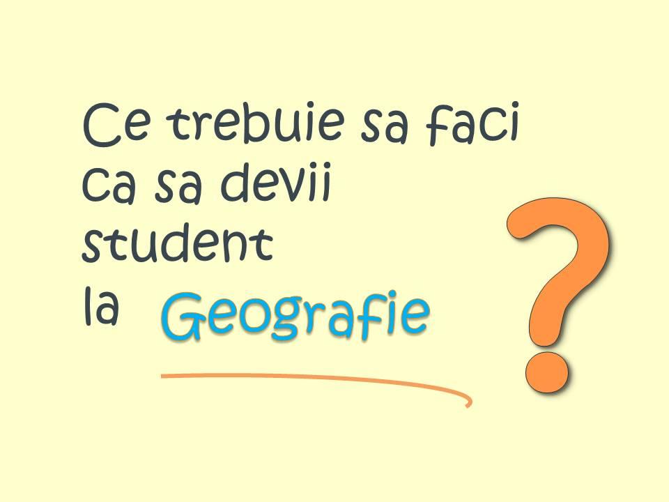 ce_trebuie_sa_faci_ca_sa_devii_student_la_geografie